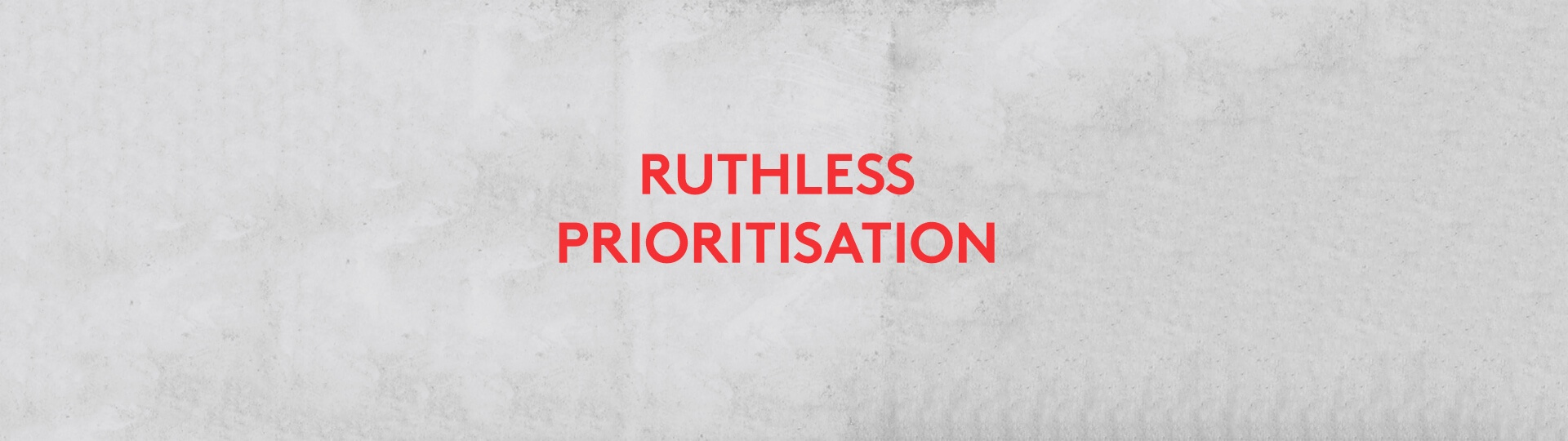 Ruthless Prioritisation in Product Management